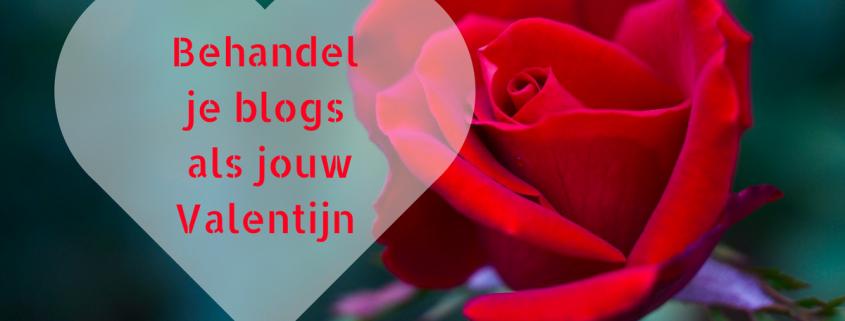 Behandel je blogs als jouw Valentijn