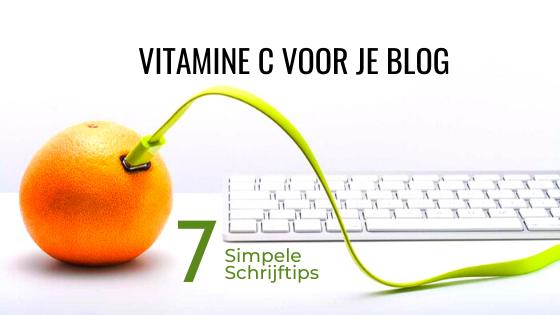 BLOG-vitamine C voor je blog- 7 schrijftips